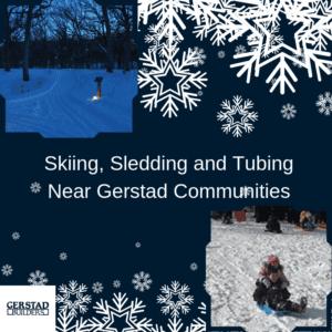 Skiing, Sledding and TubingNear Gerstad Communities1