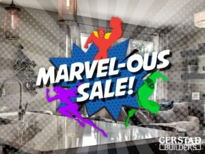 Don't Miss Out On Gerstad Builders Marvel-ous Sale